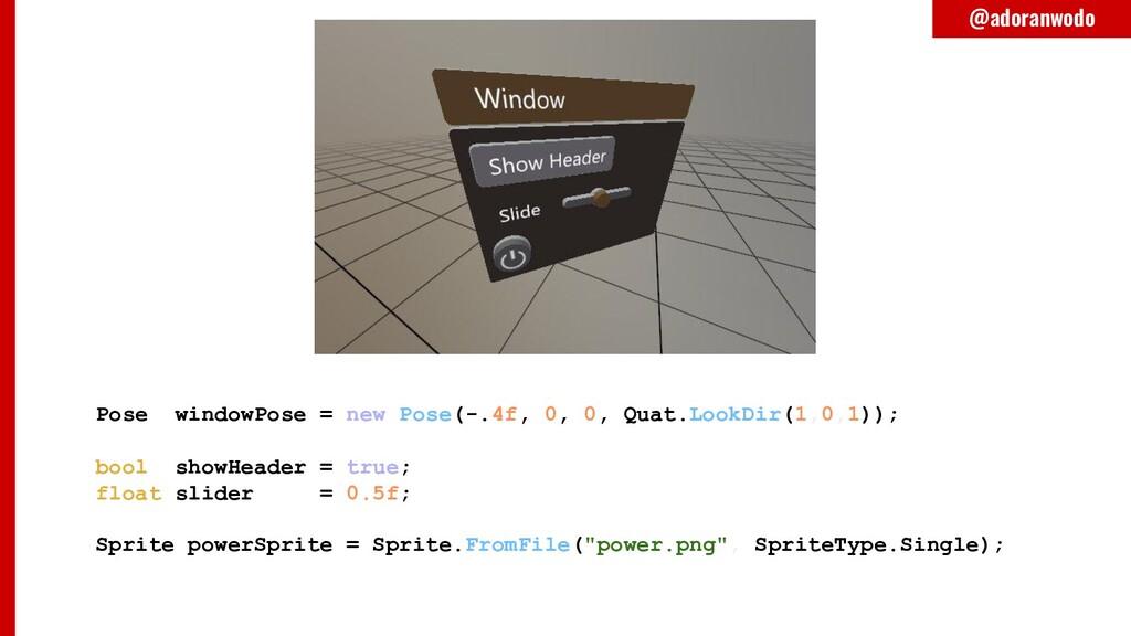 Pose windowPose = new Pose(-.4f, 0, 0, Quat.Loo...