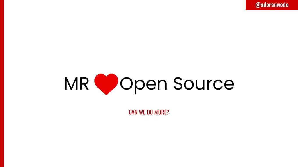 MR <3 Open Source CAN WE DO MORE? @adoranwodo
