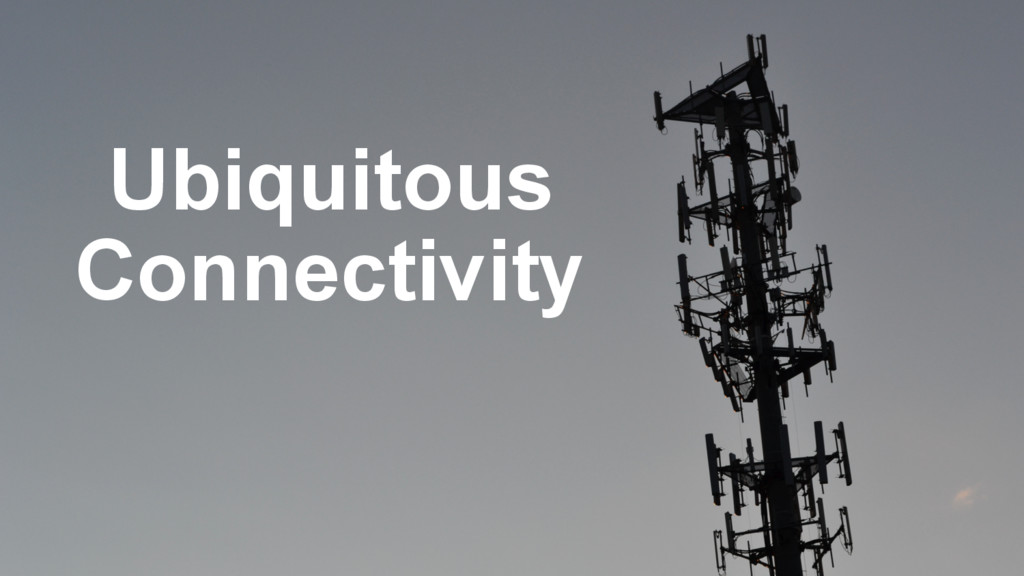 Ubiquitous Connectivity