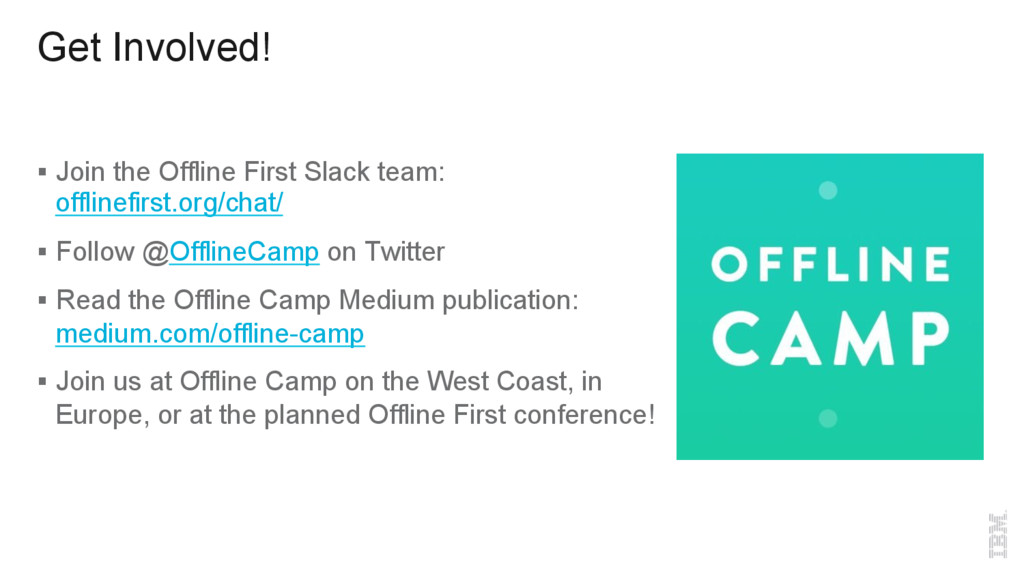 Get Involved! §  Join the Offline First Slack t...