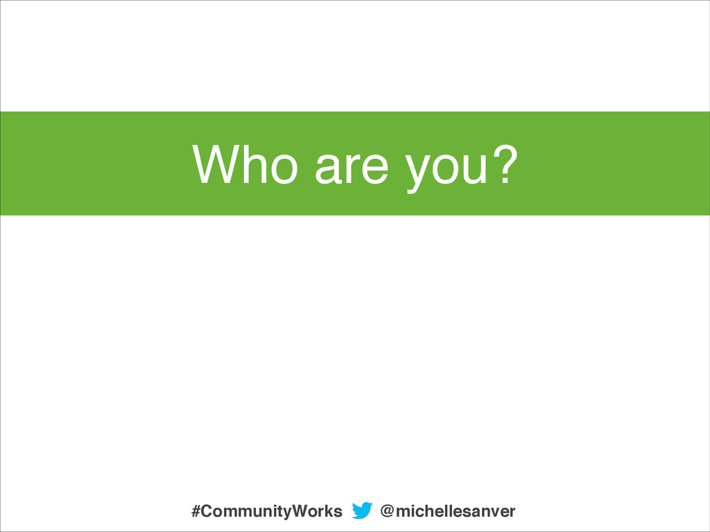 @michellesanver #CommunityWorks Who are you?