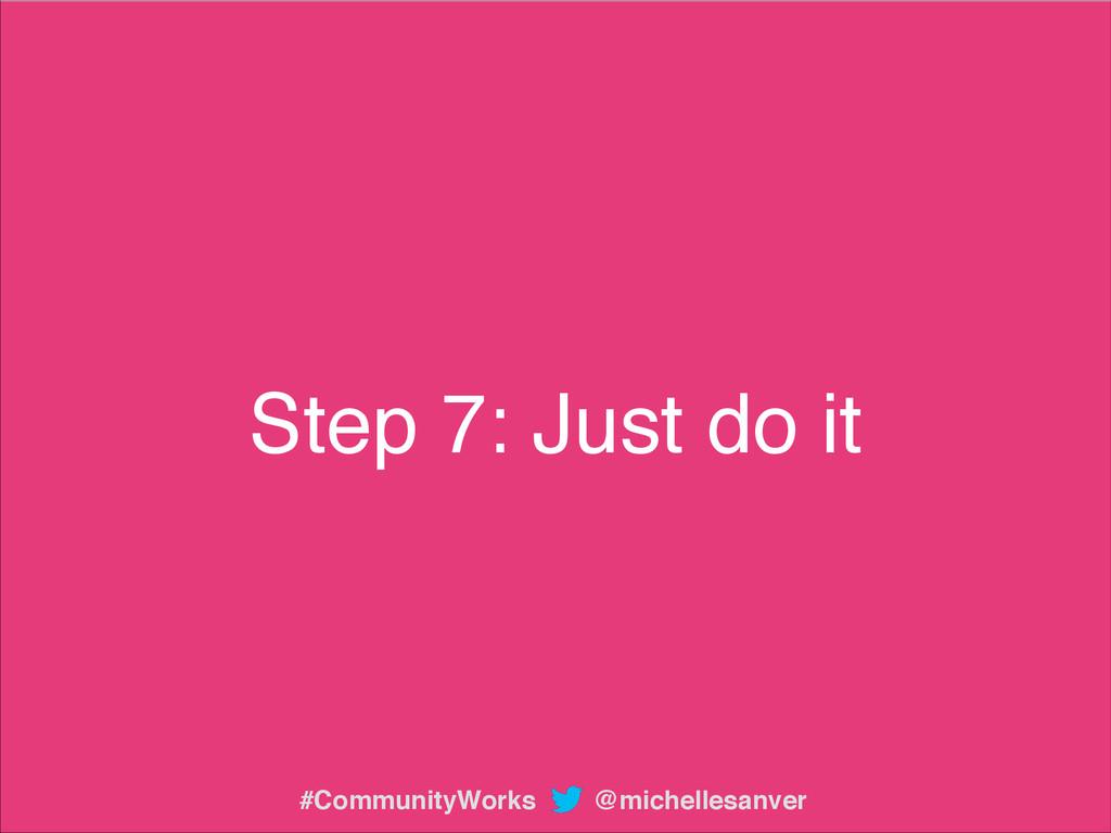 Step 7: Just do it @michellesanver #CommunityWo...