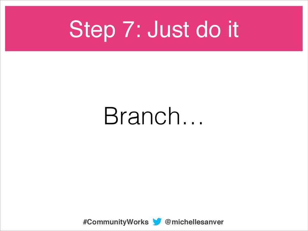 Step 7: Just do it Branch… @michellesanver #Com...