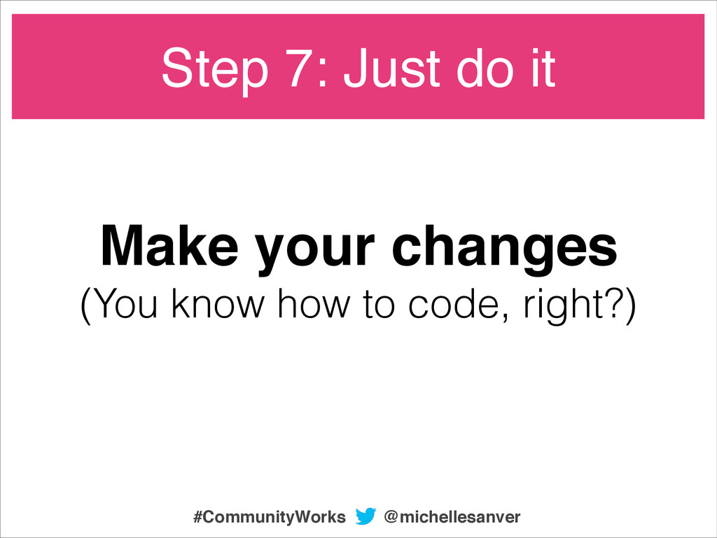 Make your changes! (You know how to code, right...