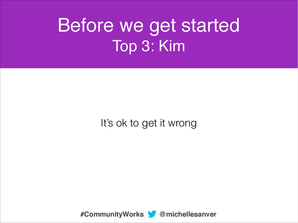 It's ok to get it wrong Before we get started! ...