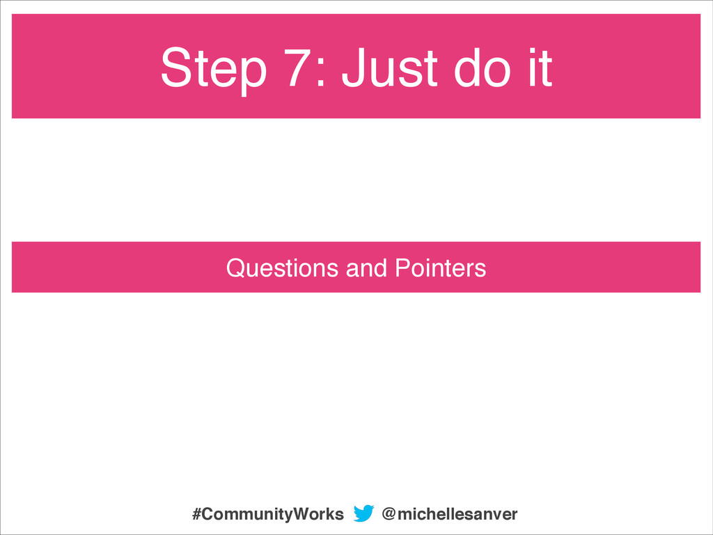Questions and Pointers Step 7: Just do it @mich...