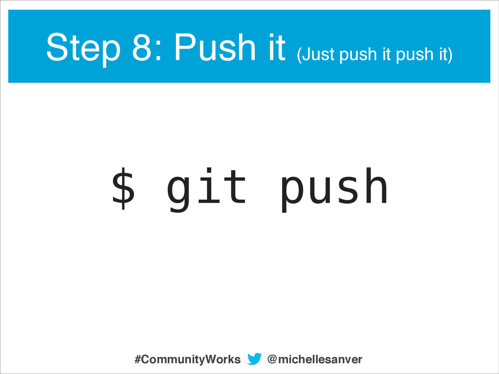 Step 8: Push it (Just push it push it) $ git pu...