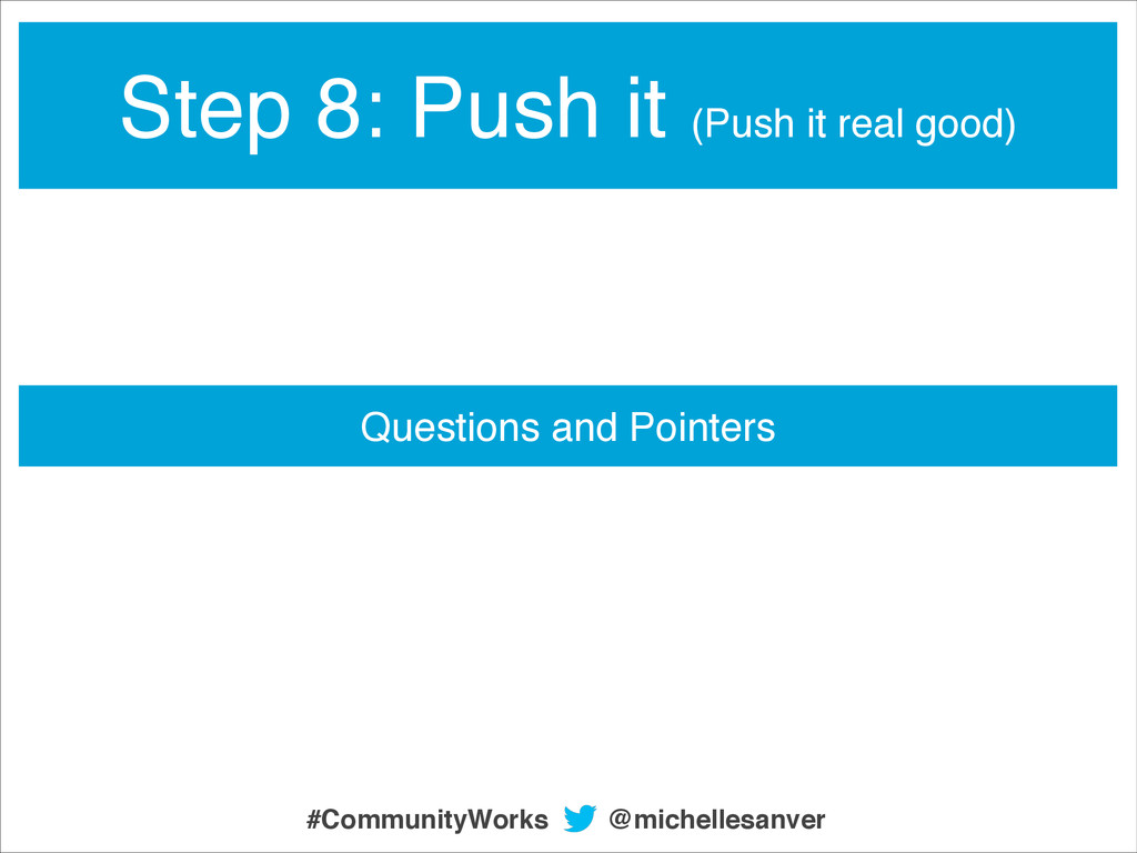 Questions and Pointers Step 8: Push it (Push it...