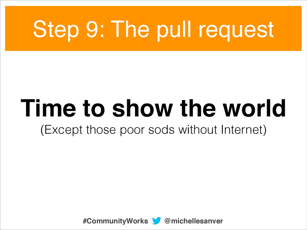 Step 9: The pull request Time to show the world...