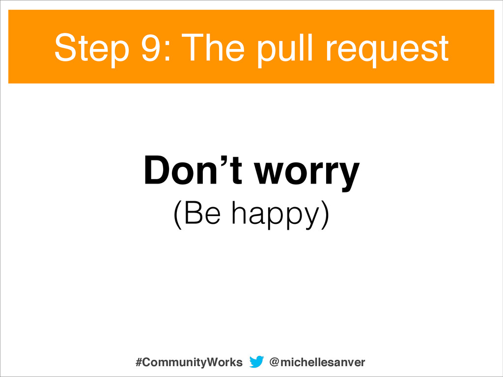Don't worry! (Be happy) Step 9: The pull reques...