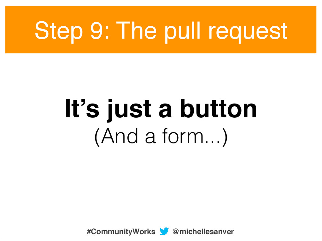 It's just a button! (And a form...) Step 9: The...