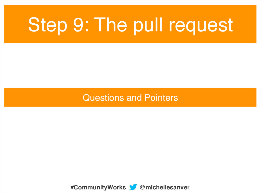 Questions and Pointers Step 9: The pull request...
