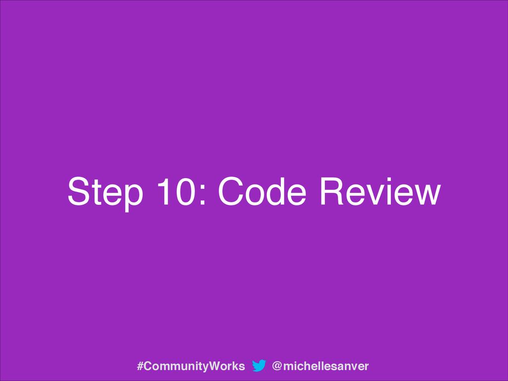 Step 10: Code Review @michellesanver #Community...