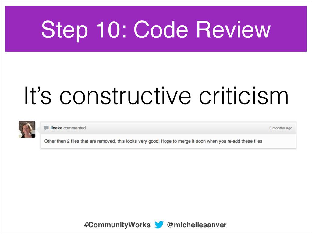 Step 10: Code Review It's constructive criticis...