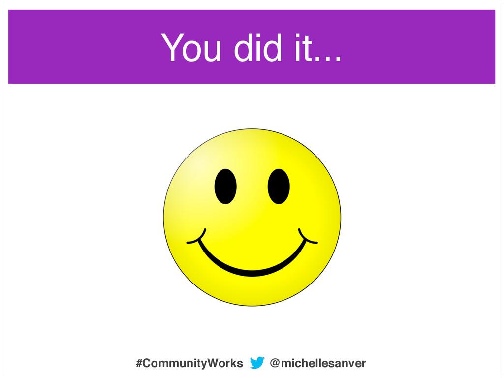 You did it... @michellesanver #CommunityWorks