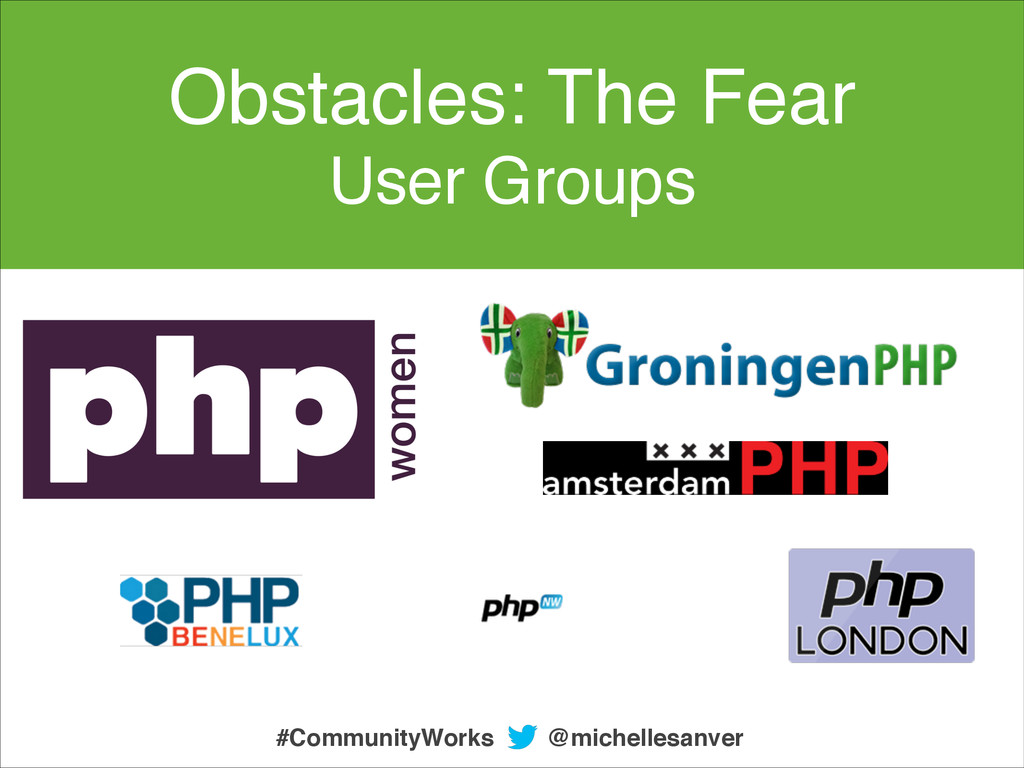 Obstacles: The Fear ! User Groups @michellesanv...