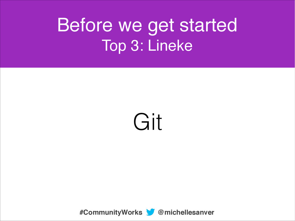 Git Before we get started! Top 3: Lineke @miche...
