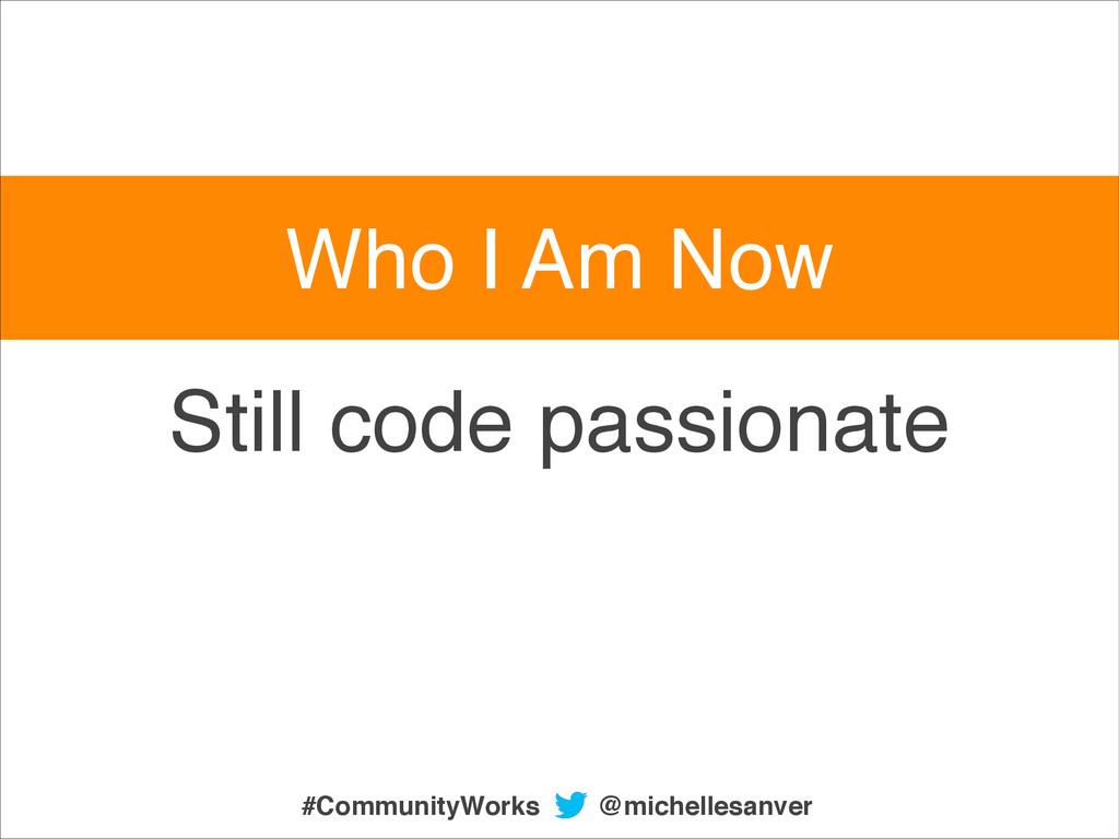 Still code passionate @michellesanver #Communit...
