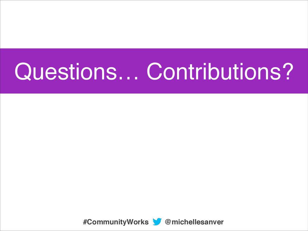 @michellesanver #CommunityWorks Questions… Cont...