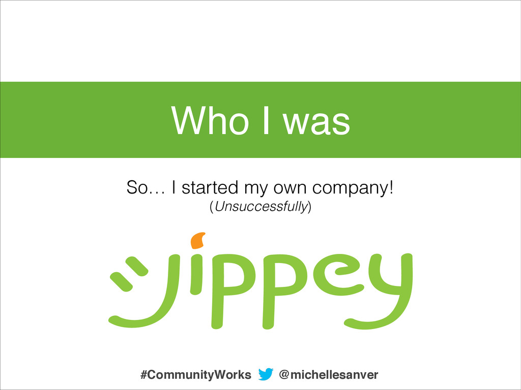 Who I was So… I started my own company! (Unsucc...