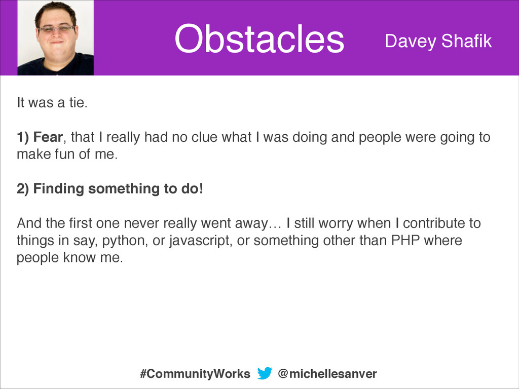 Obstacles Davey Shafik It was a tie.! ! 1) Fear,...