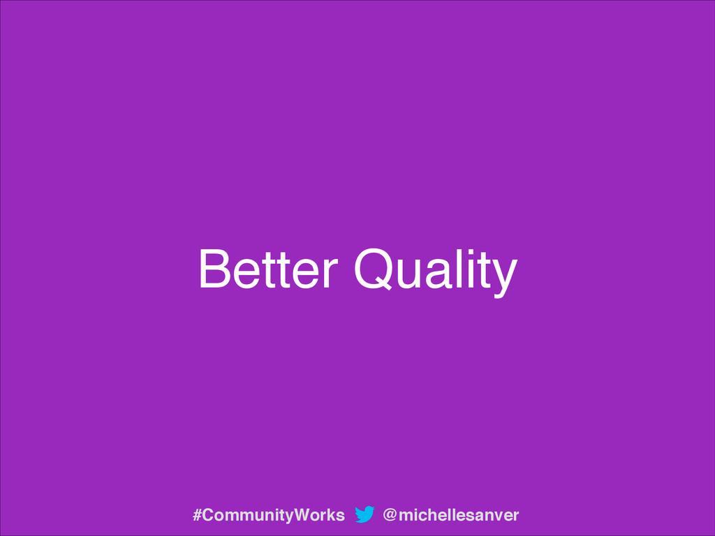 Better Quality @michellesanver #CommunityWorks