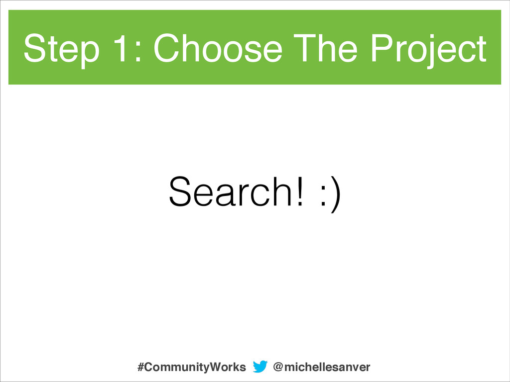 Step 1: Choose The Project Search! :) @michelle...