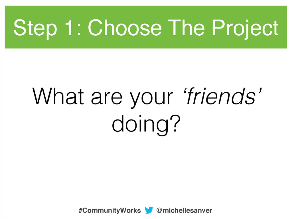 Step 1: Choose The Project What are your 'frien...