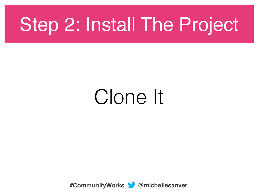 Clone It Step 2: Install The Project @michelles...