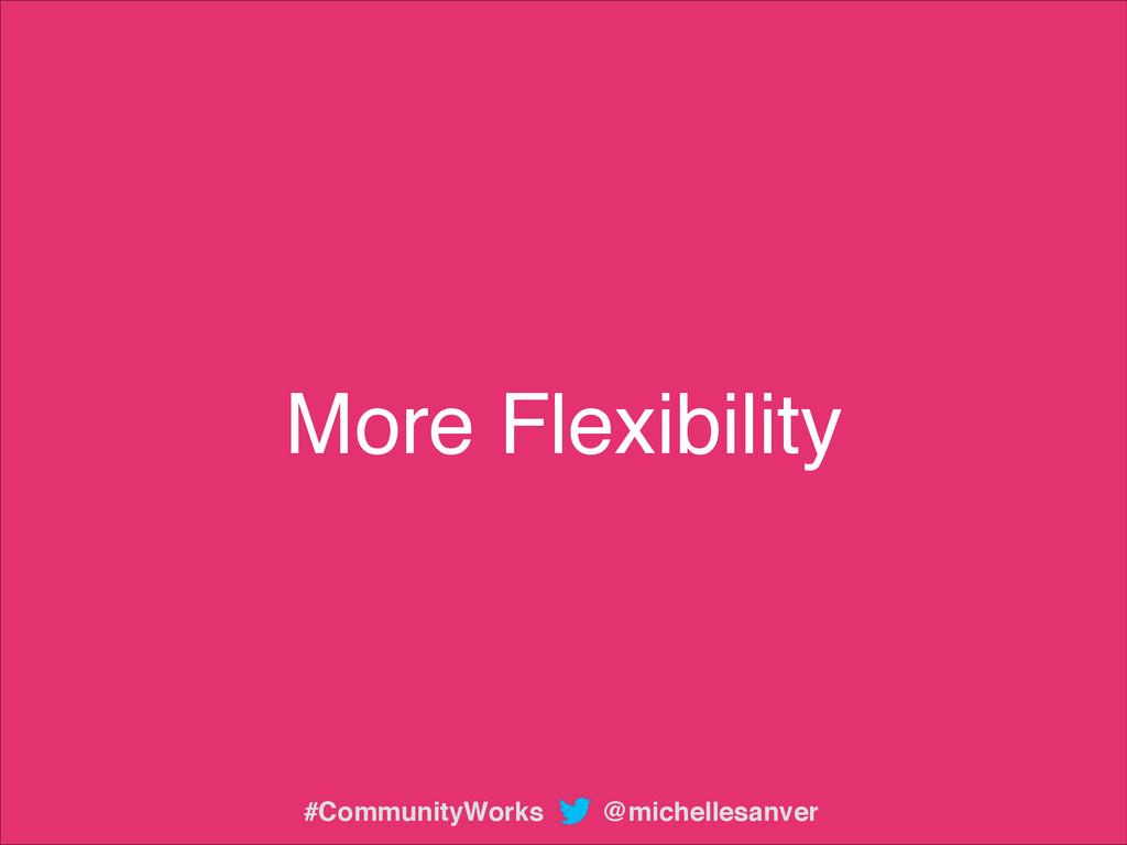 More Flexibility @michellesanver #CommunityWorks