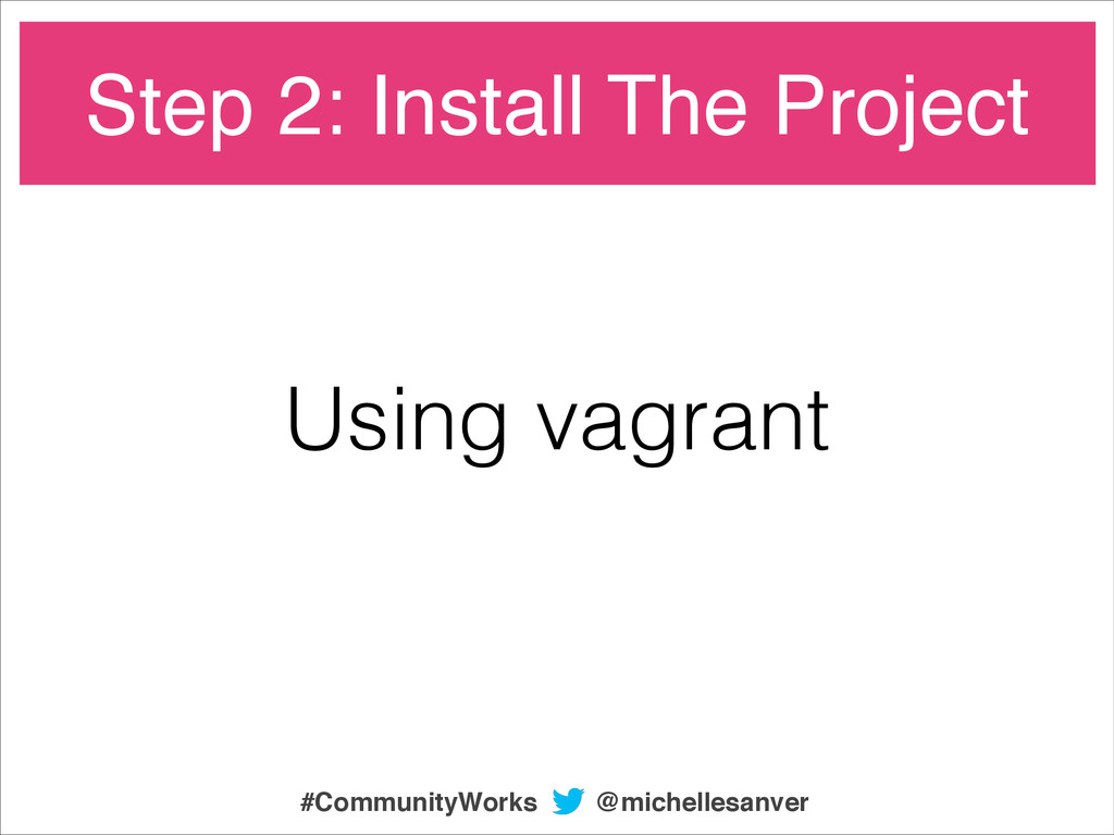 Using vagrant Step 2: Install The Project @mich...