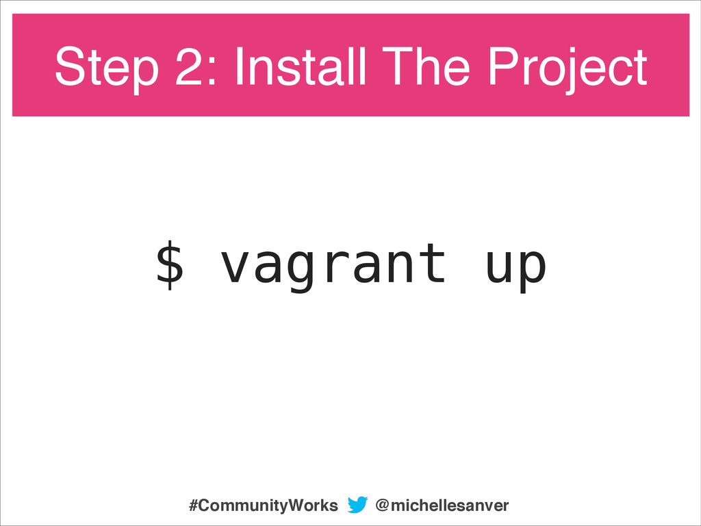 $ vagrant up Step 2: Install The Project @miche...
