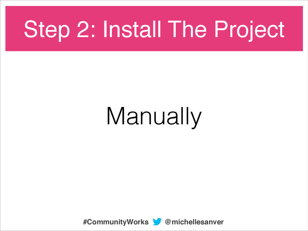 Manually Step 2: Install The Project @michelles...