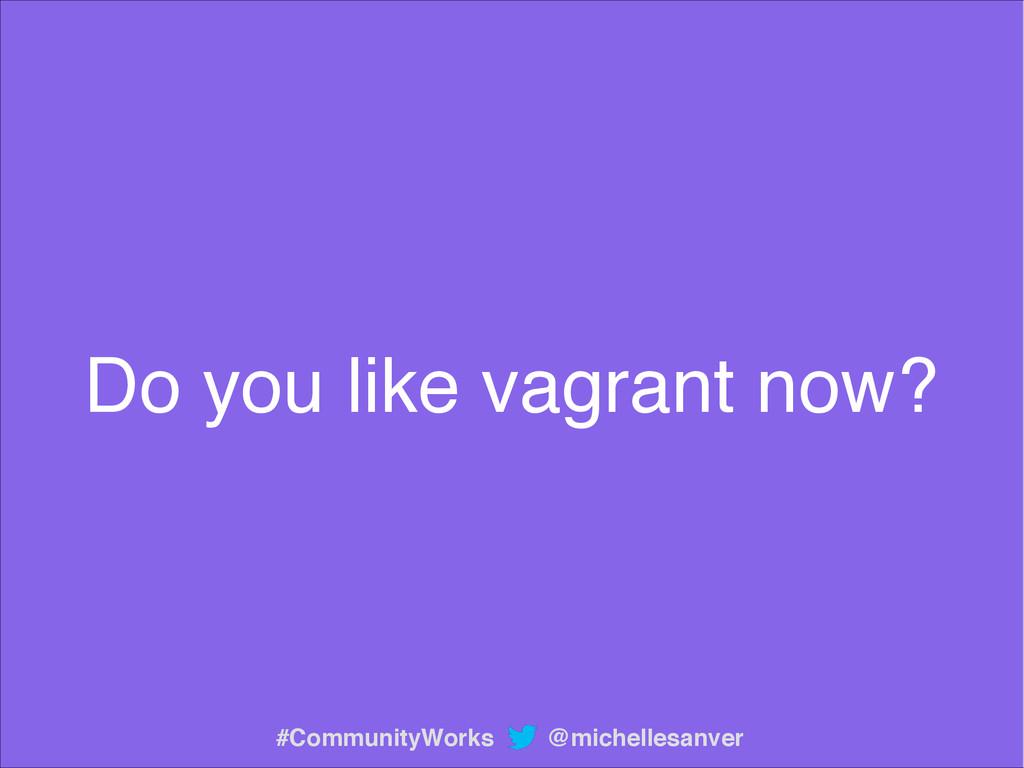 Do you like vagrant now? @michellesanver #Commu...