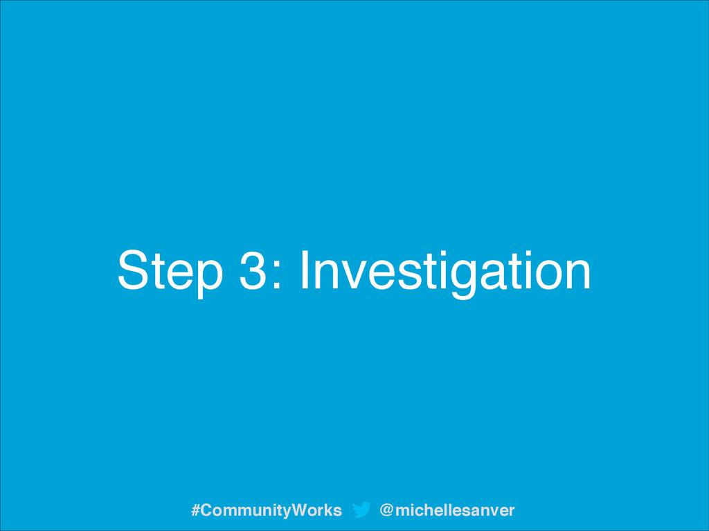 Step 3: Investigation @michellesanver #Communit...