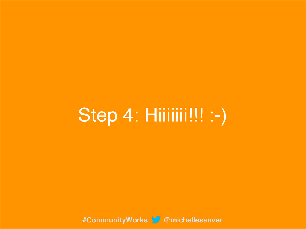 Step 4: Hiiiiiii!!! :-) @michellesanver #Commun...