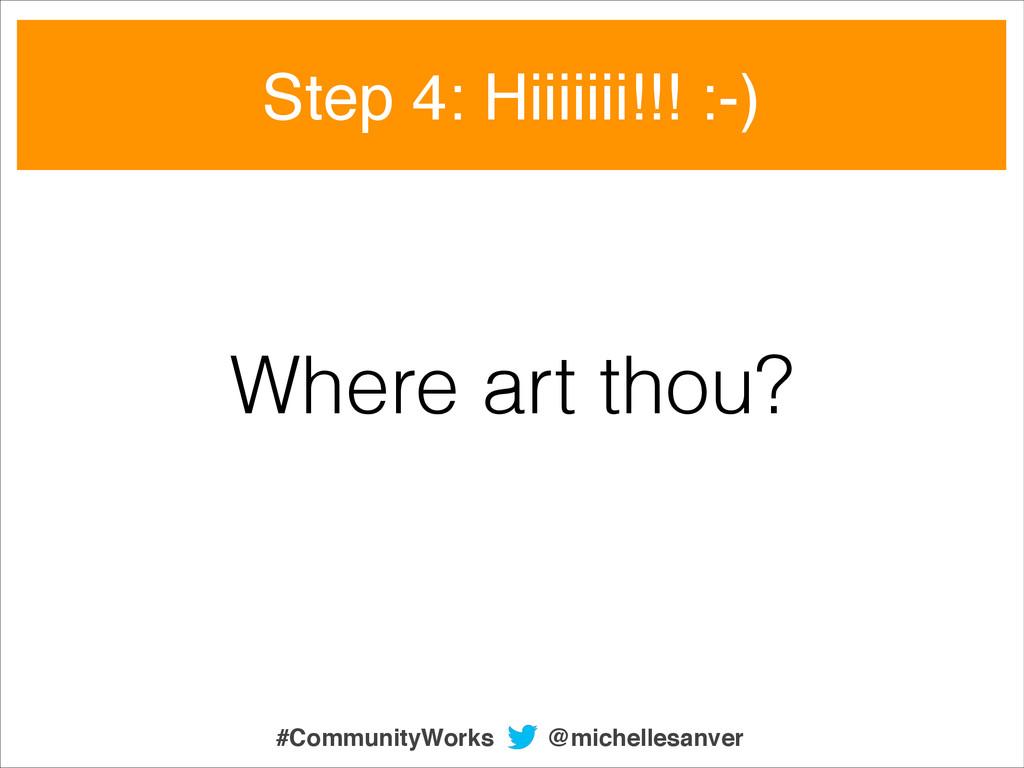Step 4: Hiiiiiii!!! :-) Where art thou? @michel...