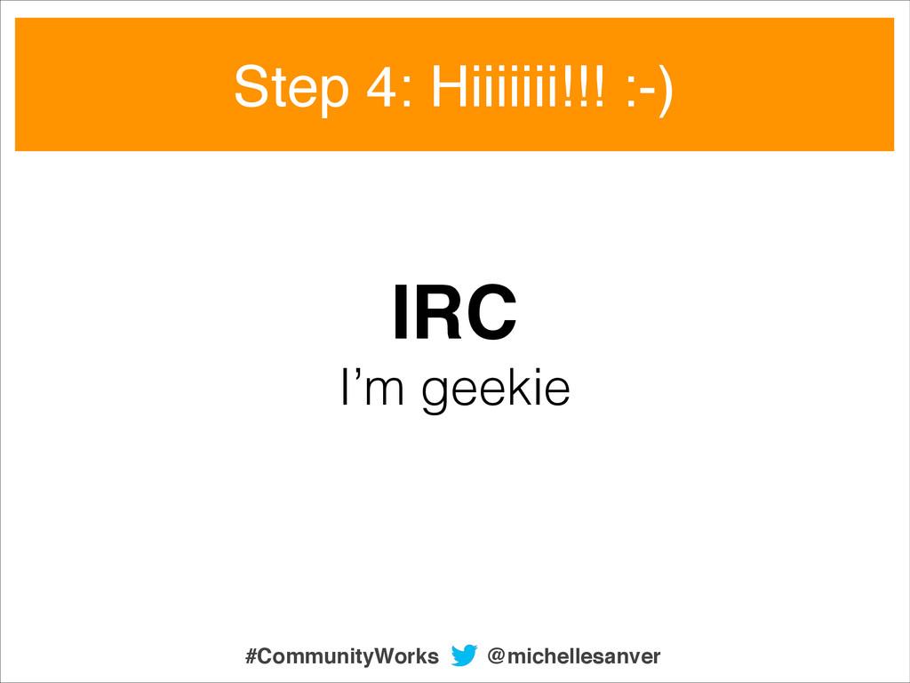 IRC! I'm geekie Step 4: Hiiiiiii!!! :-) @michel...