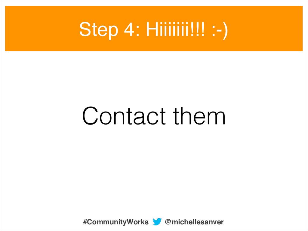 Contact them Step 4: Hiiiiiii!!! :-) @michelles...