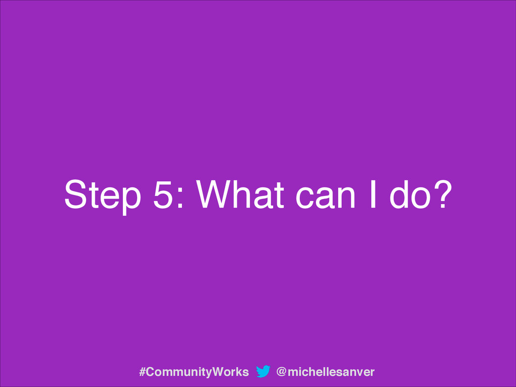 Step 5: What can I do? @michellesanver #Communi...