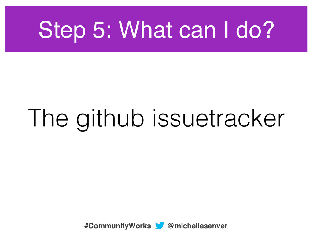 The github issuetracker Step 5: What can I do? ...