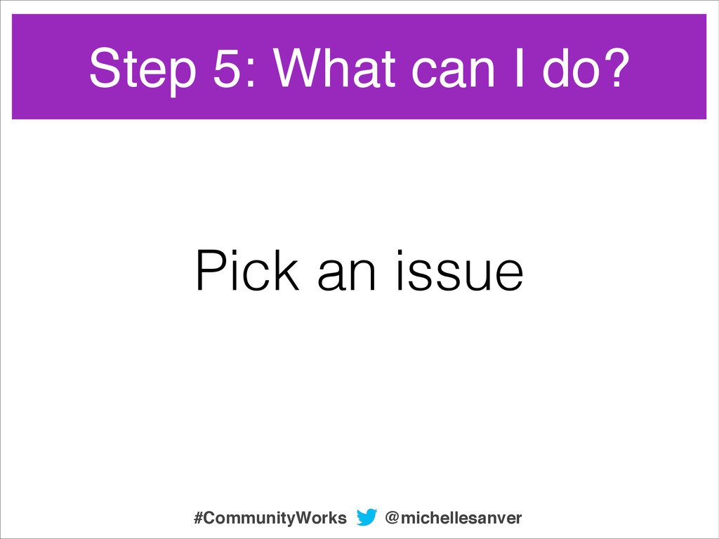 Pick an issue Step 5: What can I do? @michelles...