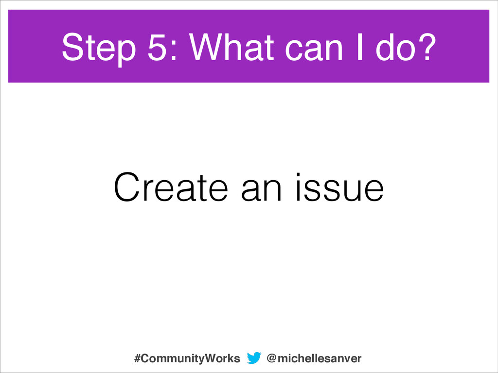 Create an issue Step 5: What can I do? @michell...