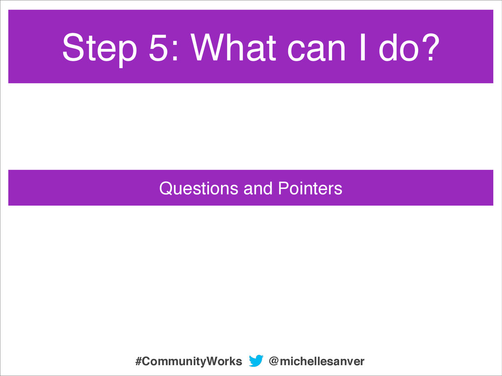 Questions and Pointers Step 5: What can I do? @...