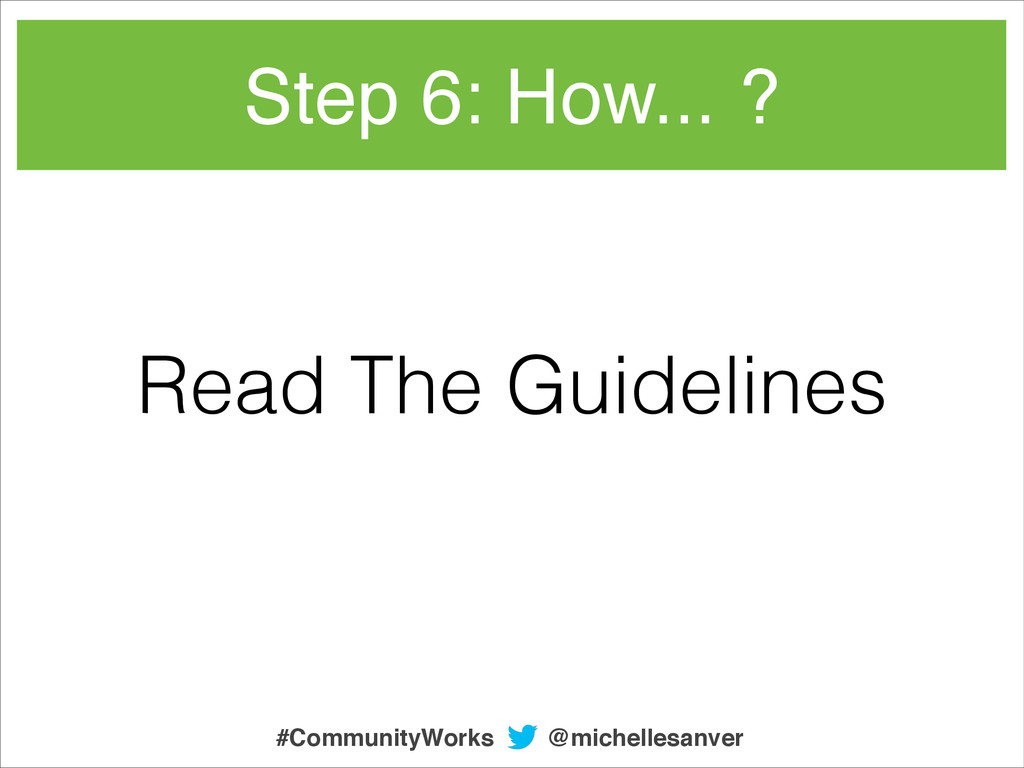 Step 6: How... ? Read The Guidelines @michelles...