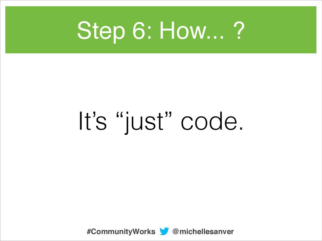 "It's ""just"" code. Step 6: How... ? @michellesan..."