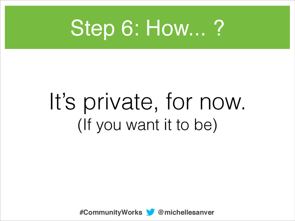 It's private, for now. (If you want it to be) S...