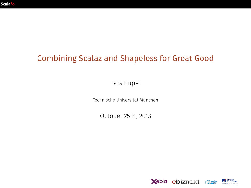 Combining Scalaz and Shapeless for Great Good L...