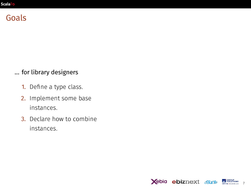 Goals ... for library designers 1. Define a typ...