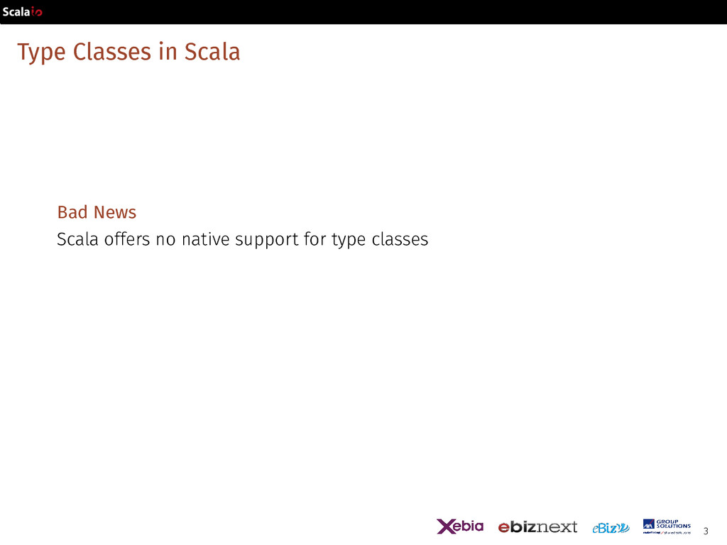 Type Classes in Scala Bad News Scala offers no ...